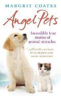Angel Pets: Incredible True Stories of Animal Miracles