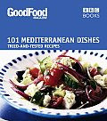 Good Food: 101 Mediterranean Dishes: Tried-And-Tested Recipes (Good Food 101)