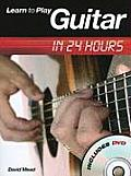 Learn to Play Guitar in 24 Hours [With DVD]