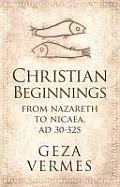 Christian Beginnings From Nazareth To Nicea Ad 30 325