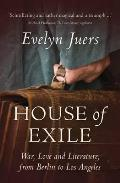 House of Exile: War, Love and Literature, from Berlin to Los Angeles. by Evelyn Juers