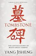 Tombstone The Untold Story of Maos Great Famine