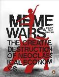 Meme Wars: the Creative Destruction of Neoclassical Economics