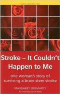 Stroke - It Couldn't Happen to Me: One Woman's Story of Surviving a Brain-Stem Stroke