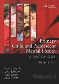 Primary Child and Adolescent Mental Health; a Practical Guide; V.1, 2D Ed.