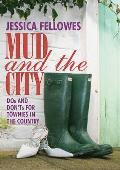 Mud and the City: Dos and Don'ts for Townies in the Country