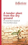 A Tender Plant from the Dry Ground: A Vision from Isaiah of the Crucified Jesus