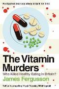 Vitamin Murders: Who Killed Healthy Eating in Britain?