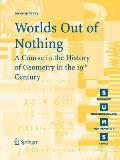 Worlds Out of Nothing: A Course in the History of Geometry in the 19th Century (Springer Undergraduate Mathematics)