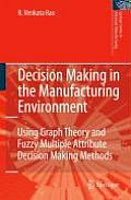 Decision Making in the Manufacturing Environment: Using Graph Theory and Fuzzy Multiple Attribute Decision Making Methods