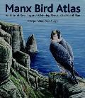 Manx Bird Atlas: An Atlas of Breeding and Wintering Birds on the Isle of Man April 1998 to March 2003