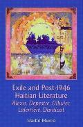 Exile and Post-1946 Haitian Literature: Alexis, Depestre, Ollivier, Laferriere, Danticat