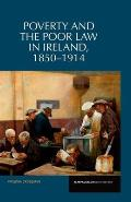 Poverty and the Poor Law in Ireland: 1850-1914 (Reappraisals in Irish History Lup)