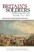 Britain's Soldiers: Rethinking War and Society, 1715-1815