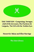 The Thirteen - Comprising; Ferragus Chief of the Devorants, the Duchesse de Langeais, the Girl with the Golden Eyes