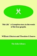 'His Life' a Complete Story in the Words of the Four Gospels.