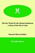 The Sea-Witch Or, the African Quadroon: A Story of the Slave Coast