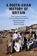 A South-Asian History of Britain: Four Centuries of Peoples from the Indian Sub-Continent