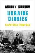 Ukraine Diaries Dispatches from Kiev