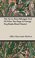 The Up-To-Date Pekingese and All Other Toy Dogs (a Vintage Dog Books Breed Classic)