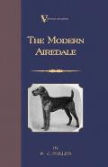 The Modern Airedale Terrier: With Instructions for Stripping the Airedale and Also Training the Airedale for Big Game Hunting