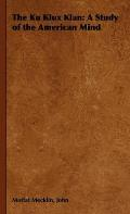 The Ku Klux Klan: A Study of the American Mind