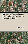 A History of Postal Agitation - From Eighty Years Ago Till the Present Day (1929)