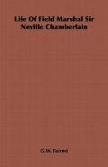 Life of Field Marshal Sir Neville Chamberlain