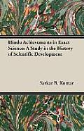 Hindu Achievements in Exact Science: A Study in the History of Scientific Development
