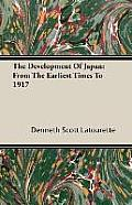 The Development of Japan: From the Earliest Times to 1917