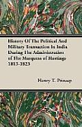 History of the Political and Military Transaction in India During the Administration of the Marquess of Hastings 1813-1823