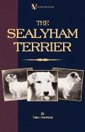 The Sealyham Terrier - His Origin, History, Show Points and Uses as a Sporting Dog - How to Breed, Select, Rear, and Prepare for Exhibition