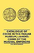 Catalogue of Coins in the Panjab Museum, Lahore: Coins of the Mughal Emperors