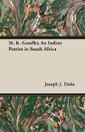 M. K. Gandhi; An Indian Patriot in South Africa