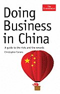 Doing Business in China: A Guide to the Risks and the Rewards (Economist Books)