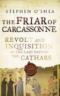 Friar Of Carcassonne Revolt Against The Inquisition In The Last Days Of The Cathars