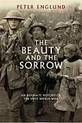 Beauty & the Sorrow an Intimate History of World War I