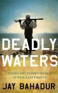 Deadly Waters: Inside the Hidden World of Somalia's Pirates