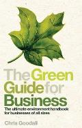 The Green Guide for Business: The Ultimate Environment Handbook for Businesses of All Sizes