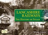 Lancashire Railways: the History of Steam