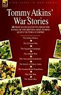 Tommy Atkins War Stories - 14 First Hand Accounts from the Ranks of the British Army During Queen Victoria's Empire