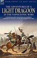 The Adventures of a Light Dragoon in the Napoleonic Wars - A Cavalryman During the Peninsular & Waterloo Campaigns, in Captivity & at the Siege of Bhu