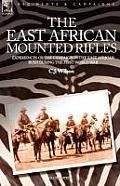 The East African Mounted Rifles - Experiences of the Campaign in the East African Bush During the First World War