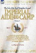 Imperial Aide-de-Camp - A French Cavalryman of the Napoleonic Wars at Saragossa, Landshut, Eckmuhl, Ratisbon, Aspern-Essling, Wagram, Busaco & Torres