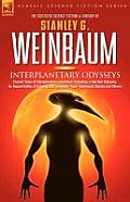Interplanetary Odysseys - Classic Tales of Interplanetary Adventure Including: A Martian Odyssey, Its Sequel Valley of Dreams, the Complete 'Ham' Hamm