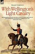 With Wellingtons Light Cavalry The Experiences of an Officer of the 16th Light Dragoons in the Peninsular & Waterloo Campaigns of the Napoleonic