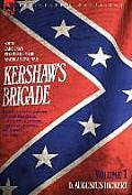 Kershaw's Brigade - Volume 1 - South Carolina's Regiments in the American Civil War - Manassas, Seven Pines, Sharpsburg (Antietam), Fredricksburg, Cha
