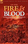 Fire & Blood: The Burning of Washington & the Battle of New Orleans, 1814, Through the Eyes of a Young British Soldier