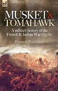 Musket & Tomahawk: A Military History of the French & Indian War, 1753-1760