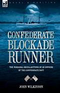 Confederate Blockade Runner: The Personal Recollections of an Officer of the Confederate Navy